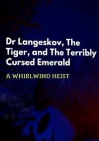 Обложка Dr. Langeskov, The Tiger, and The Terribly Cursed Emerald: A Whirlwind Heist