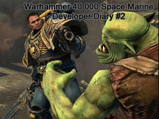 Warhammer 40 000 Space Marine Developer Diary #2 на русском