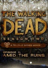 The Walking Dead: Season Two Episode 4 - Amid the Ruins – фото обложки игры